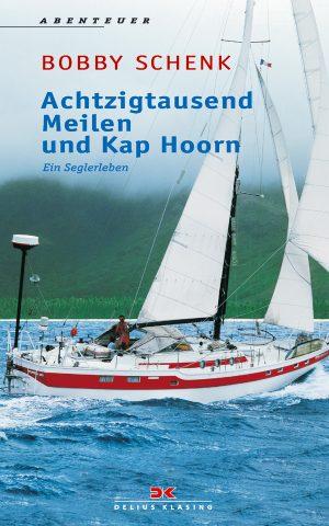 Achtzigtausend Meilen und Kap Hoorn - Ein Seglerleben