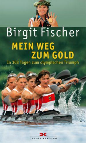 Mein Weg zum Gold - In 303 Tagen zum olympischen Triumph