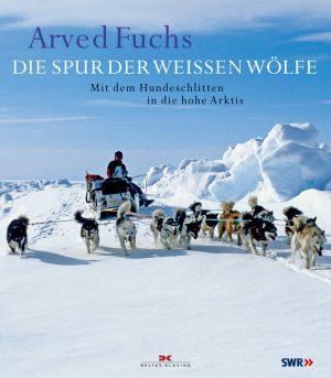 Die Spur der weißen Wölfe - Mit dem Hundeschlitten in die hohe Arktis